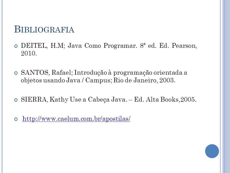 Bibliografia DEITEL, H.M; Java Como Programar. 8ª ed. Ed. Pearson, 2010.