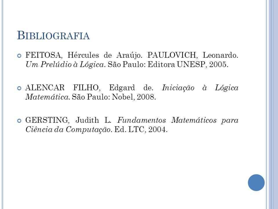 BibliografiaFEITOSA, Hércules de Araújo. PAULOVICH, Leonardo. Um Prelúdio à Lógica. São Paulo: Editora UNESP, 2005.