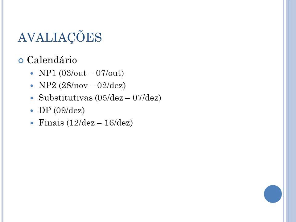 AVALIAÇÕES Calendário NP1 (03/out – 07/out) NP2 (28/nov – 02/dez)