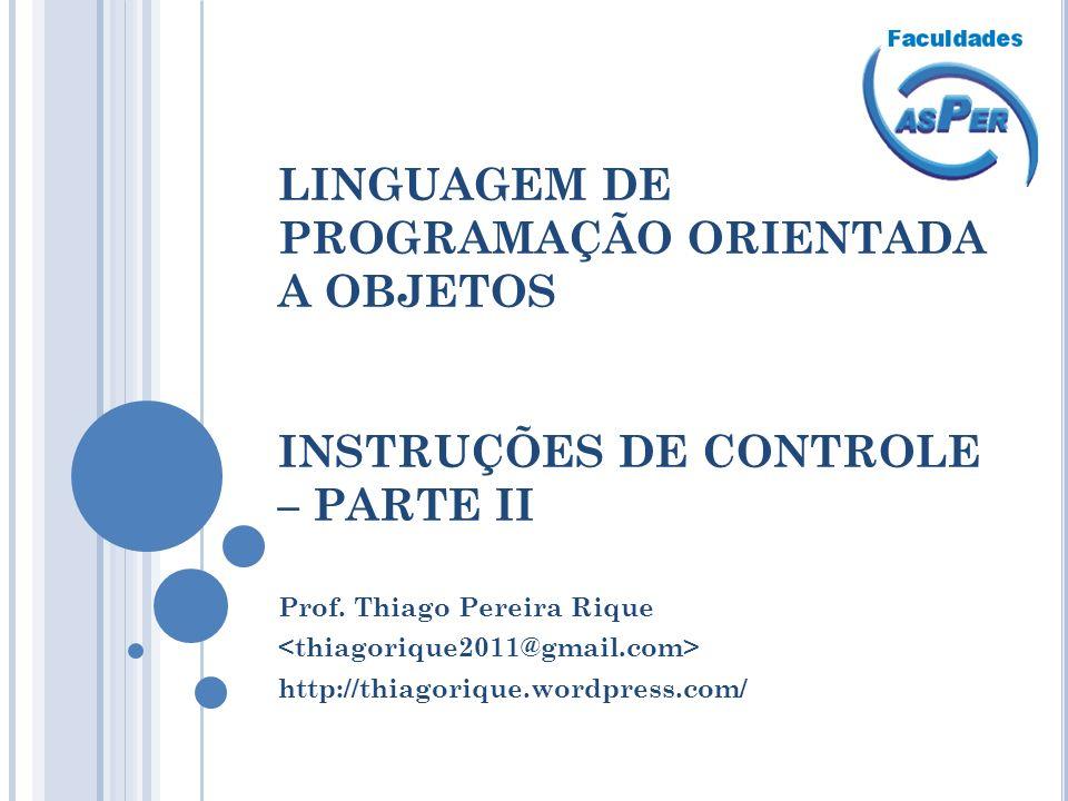 LINGUAGEM DE PROGRAMAÇÃO ORIENTADA A OBJETOS INSTRUÇÕES DE CONTROLE – PARTE II