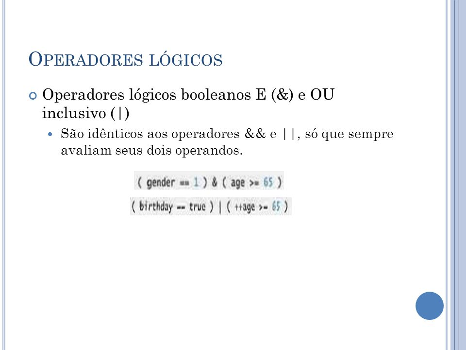 Operadores lógicos Operadores lógicos booleanos E (&) e OU inclusivo (|)