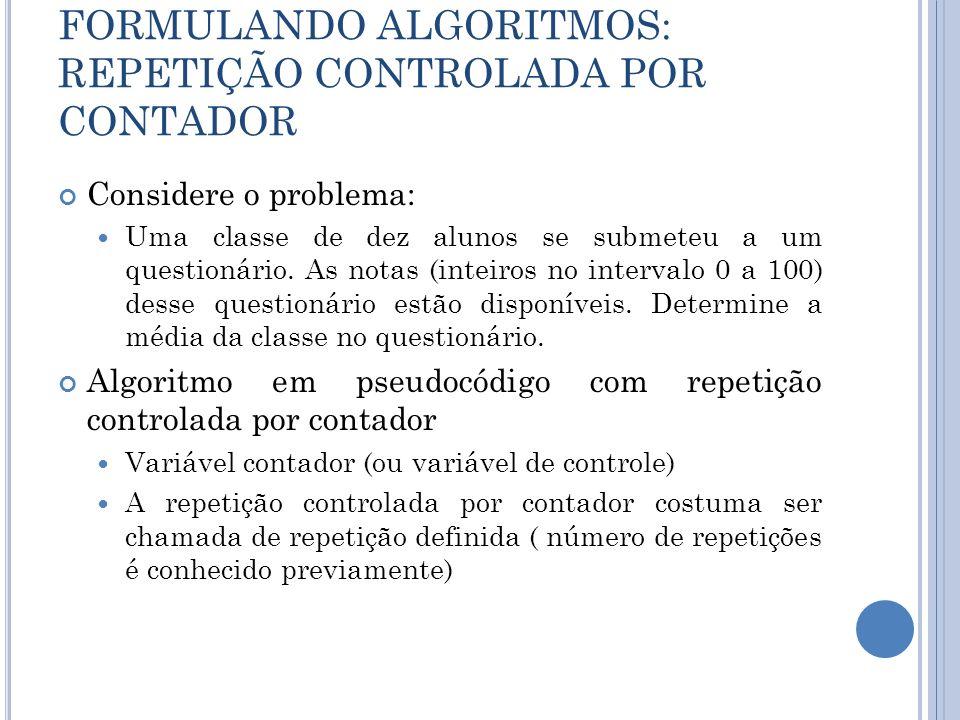 FORMULANDO ALGORITMOS: REPETIÇÃO CONTROLADA POR CONTADOR