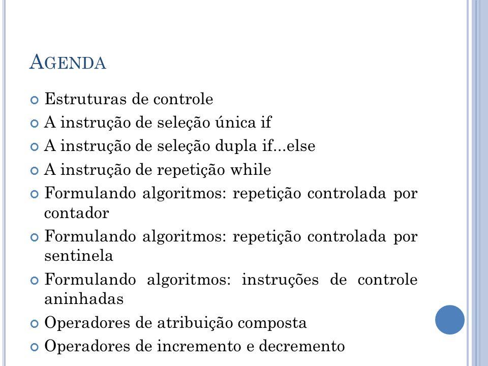 Agenda Estruturas de controle A instrução de seleção única if