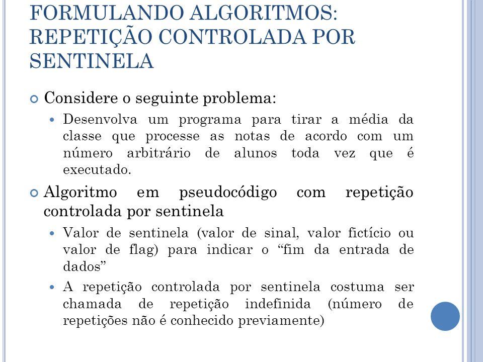 FORMULANDO ALGORITMOS: REPETIÇÃO CONTROLADA POR SENTINELA