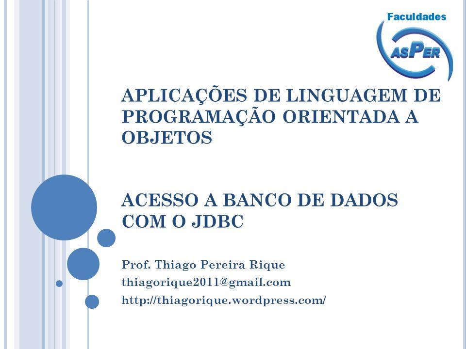 APLICAÇÕES DE LINGUAGEM DE PROGRAMAÇÃO ORIENTADA A OBJETOS ACESSO A BANCO DE DADOS COM O JDBC