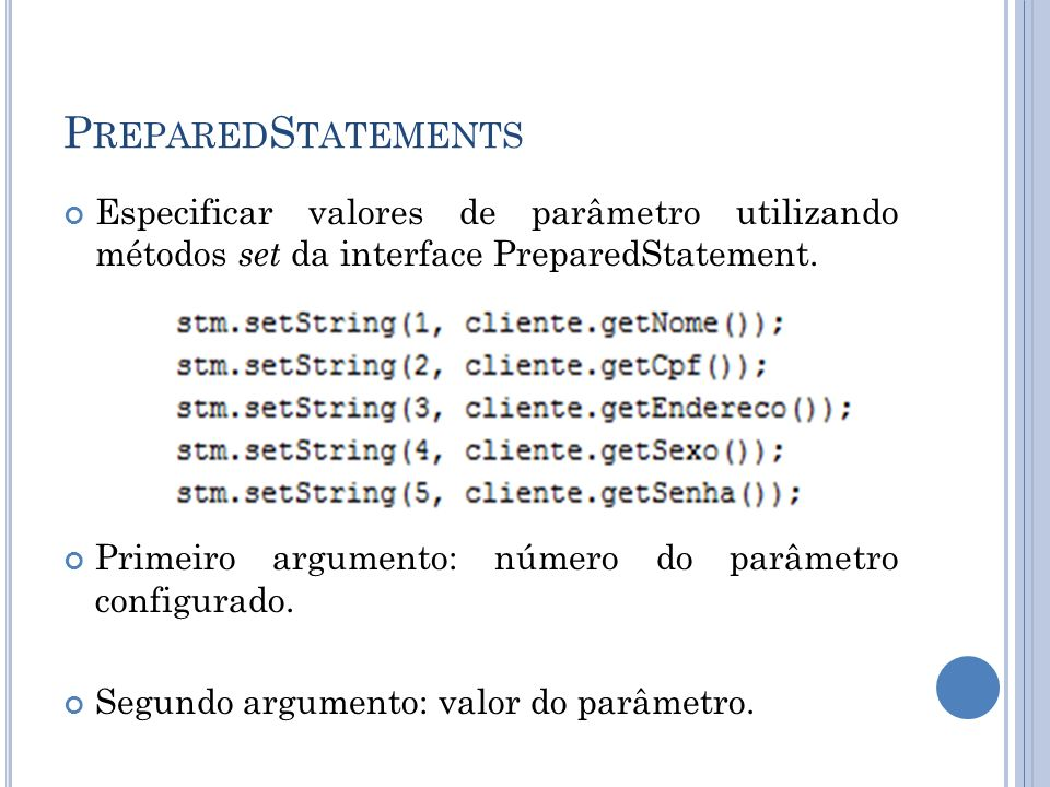 PreparedStatements Especificar valores de parâmetro utilizando métodos set da interface PreparedStatement.