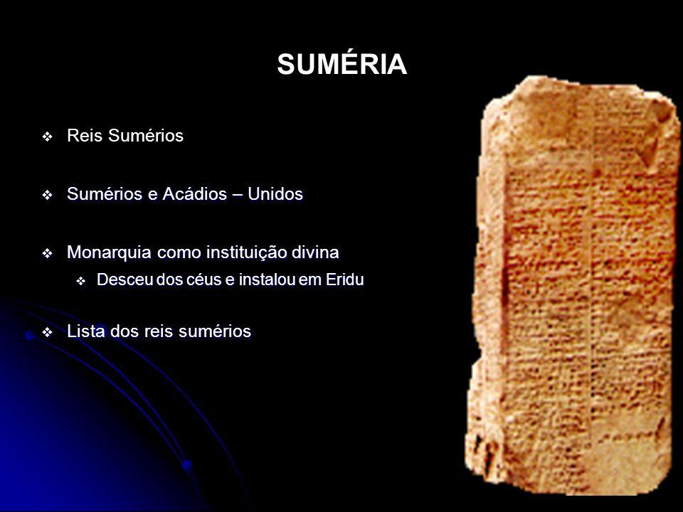SUMÉRIA Reis Sumérios Sumérios e Acádios – Unidos