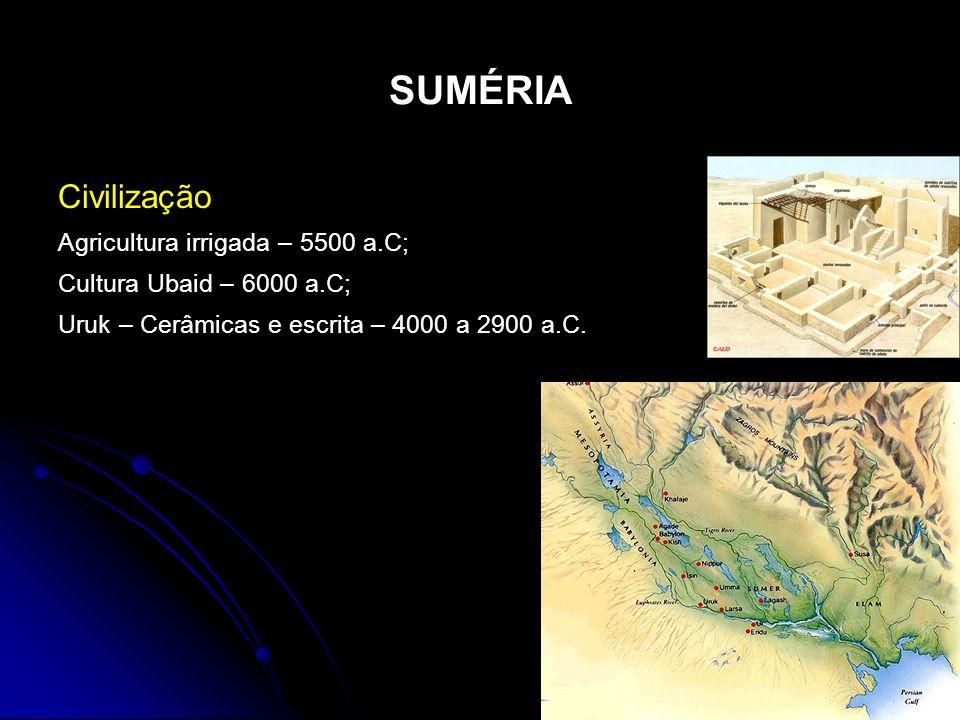 SUMÉRIA Civilização Agricultura irrigada – 5500 a.C;