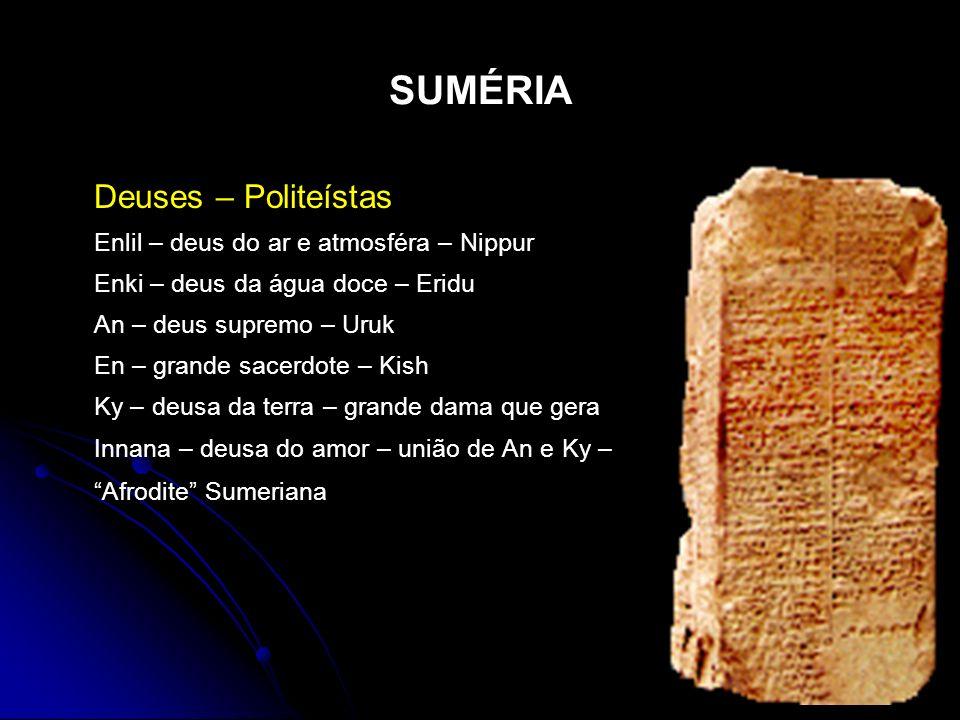 SUMÉRIA Deuses – Politeístas Enlil – deus do ar e atmosféra – Nippur