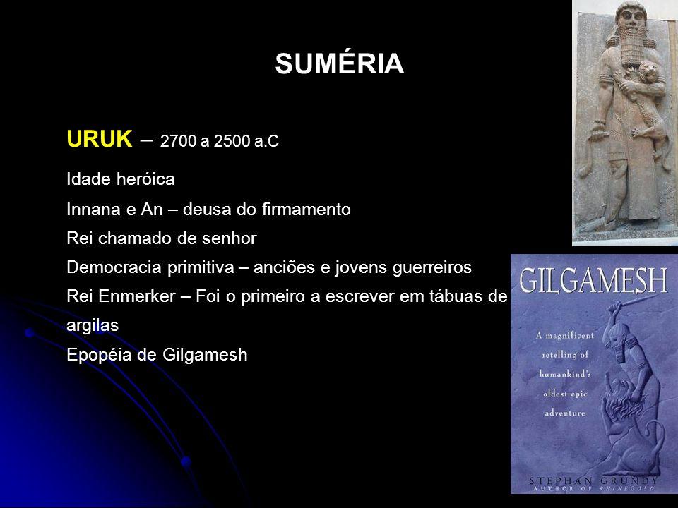 SUMÉRIA URUK – 2700 a 2500 a.C Idade heróica