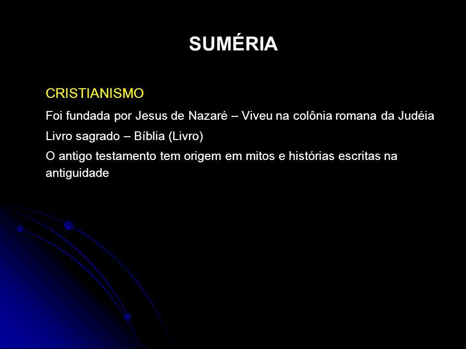 SUMÉRIA CRISTIANISMO. Foi fundada por Jesus de Nazaré – Viveu na colônia romana da Judéia. Livro sagrado – Bíblia (Livro)