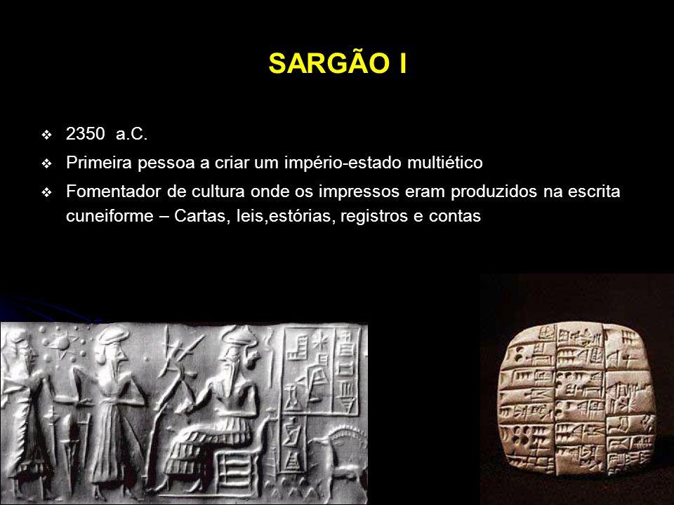 SARGÃO I 2350 a.C. Primeira pessoa a criar um império-estado multiético.