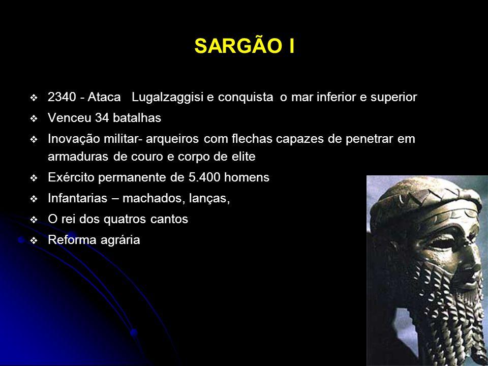 SARGÃO I 2340 - Ataca Lugalzaggisi e conquista o mar inferior e superior. Venceu 34 batalhas.