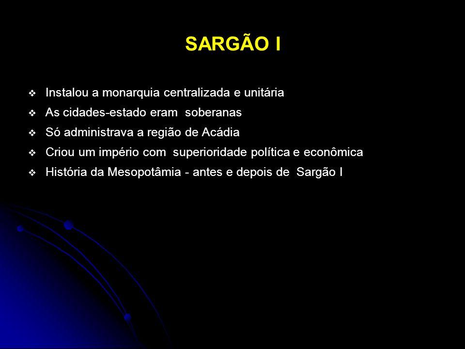 SARGÃO I Instalou a monarquia centralizada e unitária