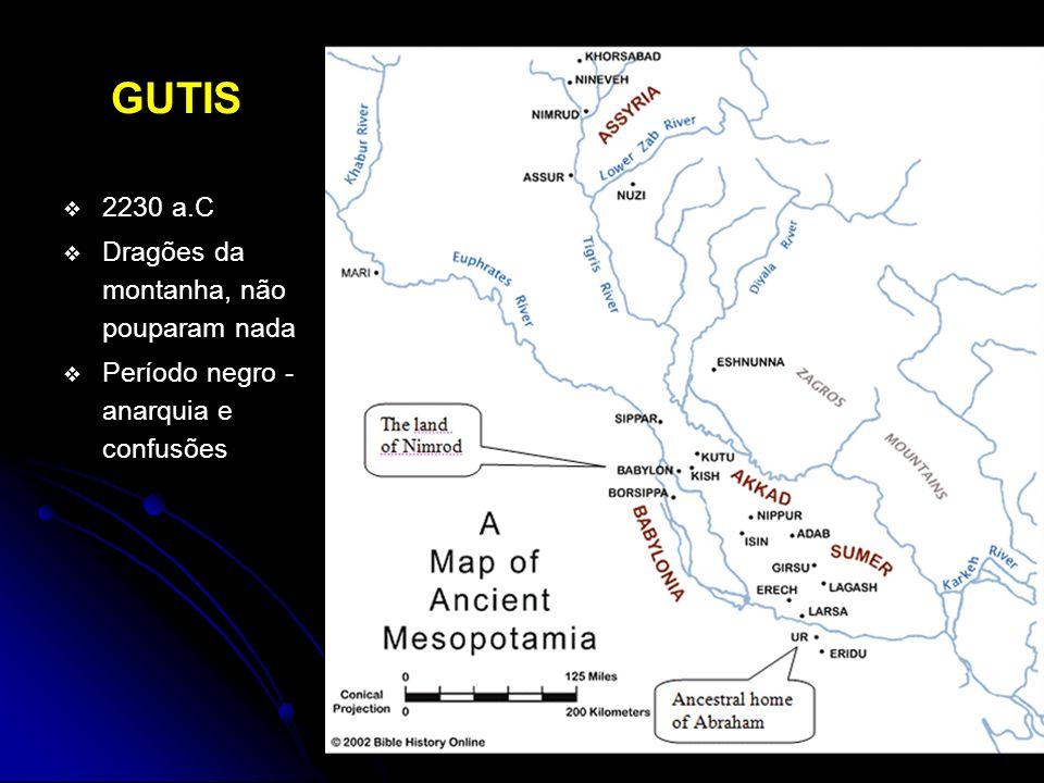 GUTIS 2230 a.C Dragões da montanha, não pouparam nada
