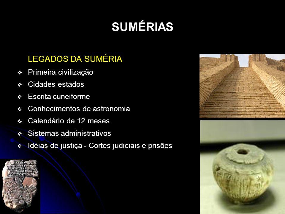 SUMÉRIAS LEGADOS DA SUMÉRIA Primeira civilização Cidades-estados