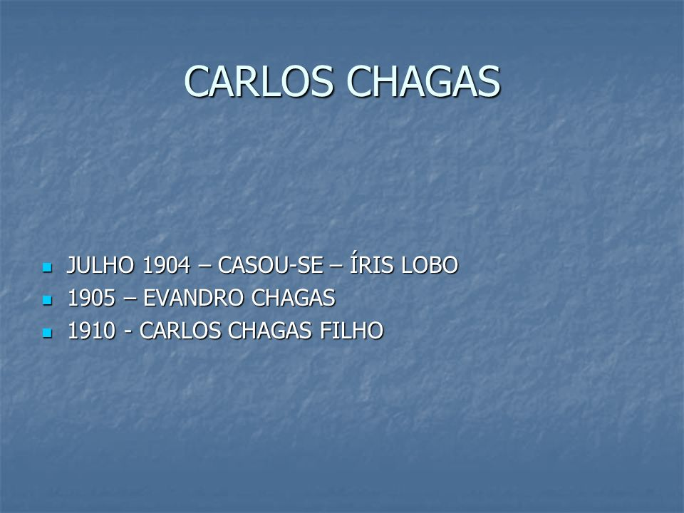 CARLOS CHAGAS JULHO 1904 – CASOU-SE – ÍRIS LOBO 1905 – EVANDRO CHAGAS