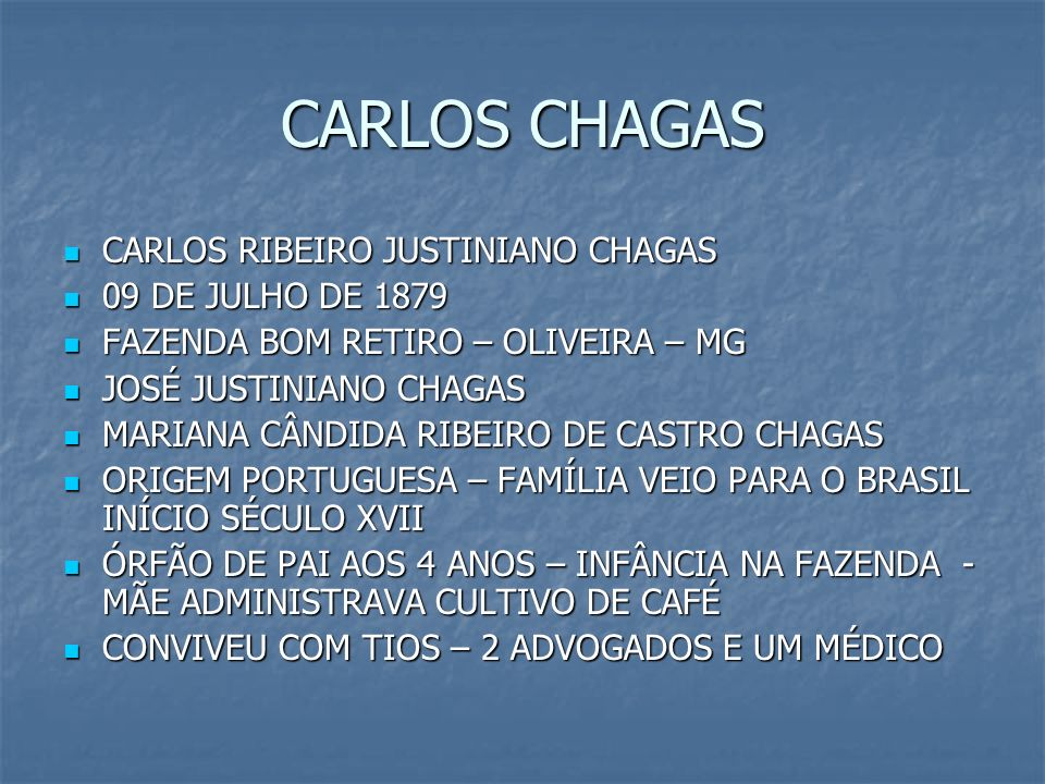 CARLOS CHAGAS CARLOS RIBEIRO JUSTINIANO CHAGAS 09 DE JULHO DE 1879