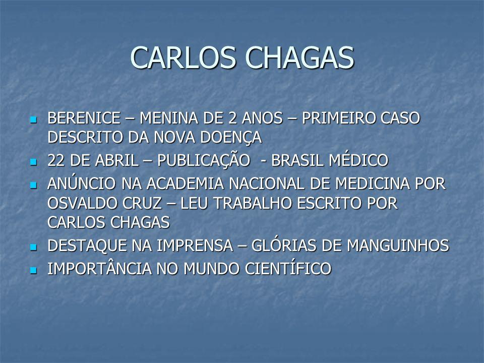 CARLOS CHAGASBERENICE – MENINA DE 2 ANOS – PRIMEIRO CASO DESCRITO DA NOVA DOENÇA. 22 DE ABRIL – PUBLICAÇÃO - BRASIL MÉDICO.