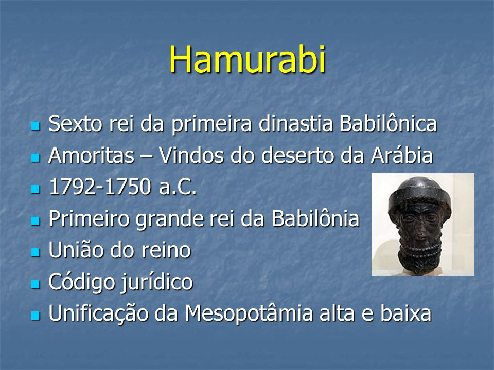Hamurabi Sexto rei da primeira dinastia Babilônica