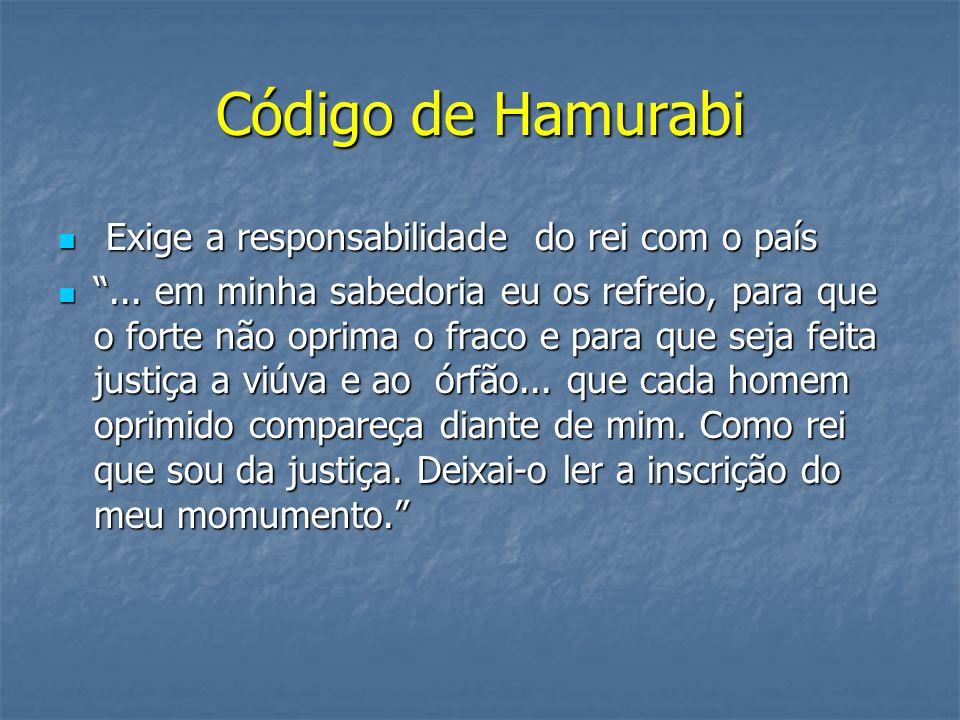 Código de Hamurabi Exige a responsabilidade do rei com o país