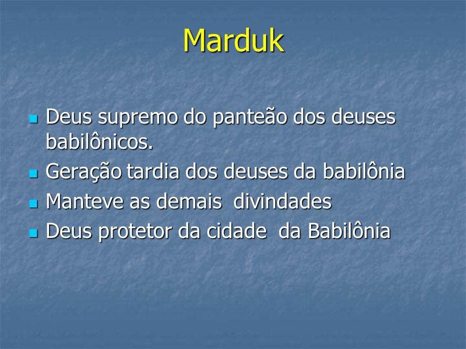 Marduk Deus supremo do panteão dos deuses babilônicos.