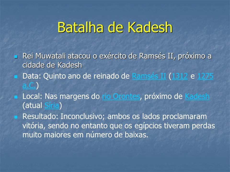 Batalha de Kadesh Rei Muwatali atacou o exército de Ramsés II, próximo a cidade de Kadesh.