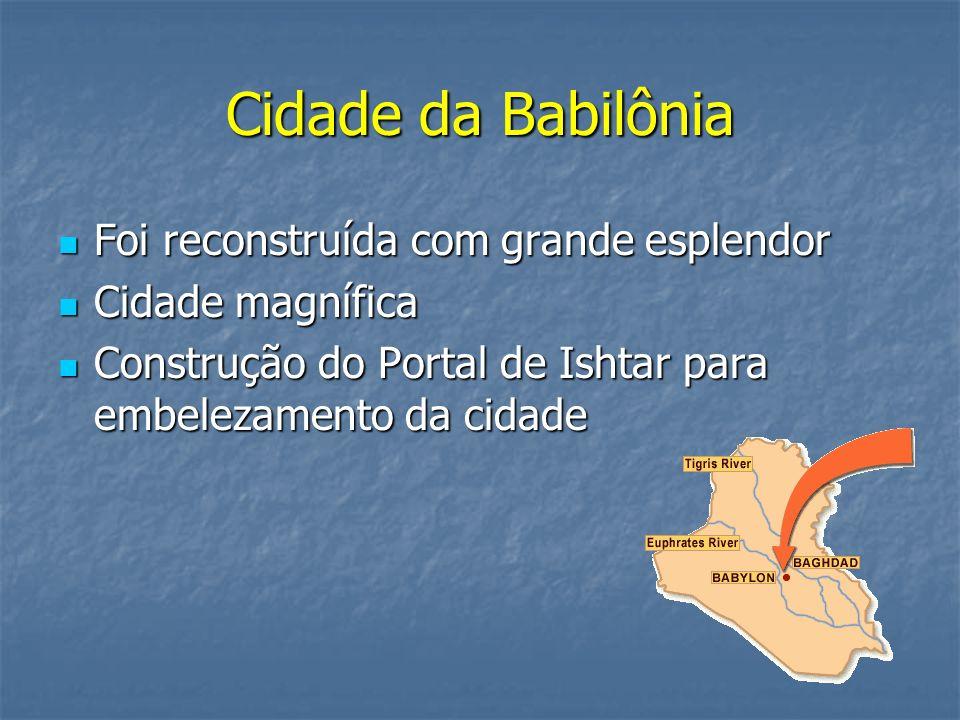 Cidade da Babilônia Foi reconstruída com grande esplendor
