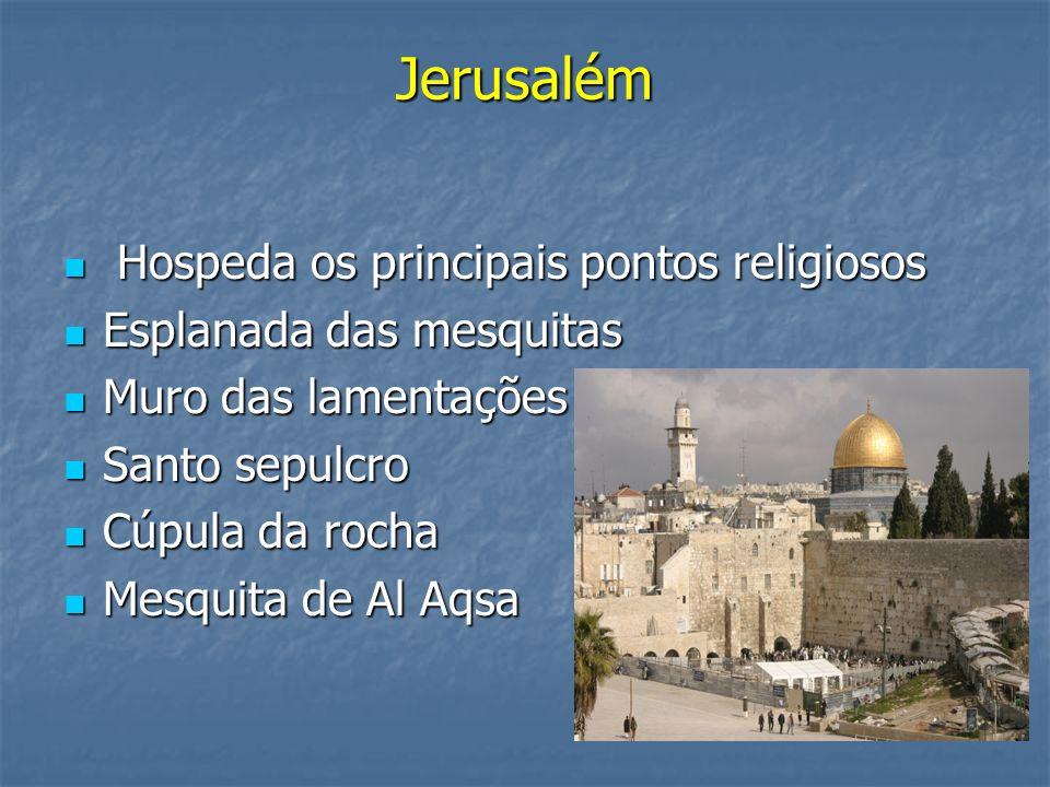 Jerusalém Hospeda os principais pontos religiosos