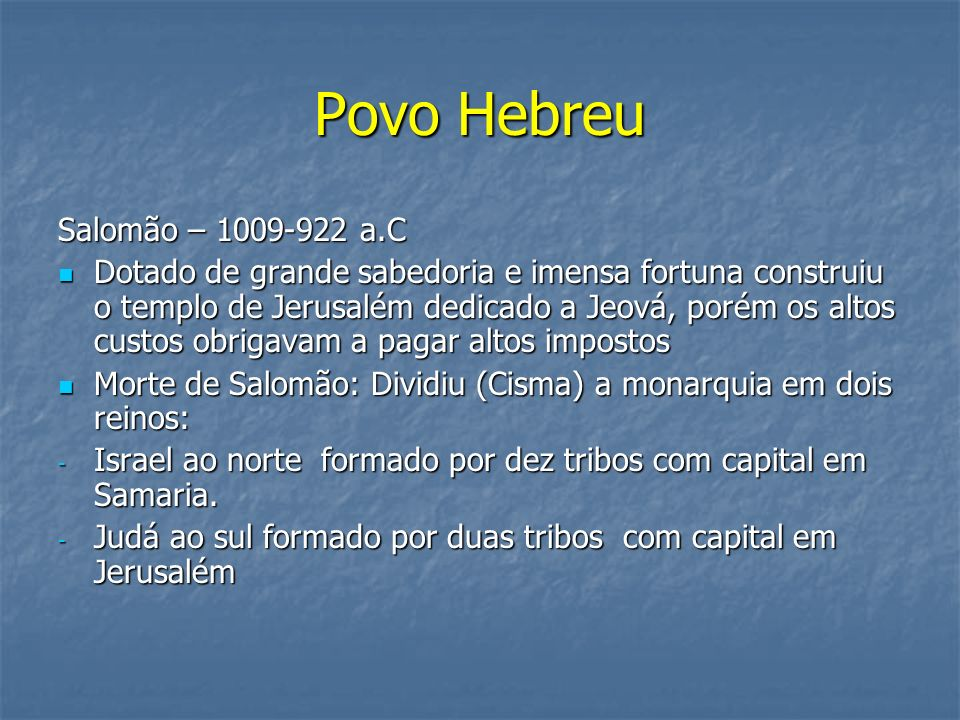 Povo Hebreu Salomão – 1009-922 a.C