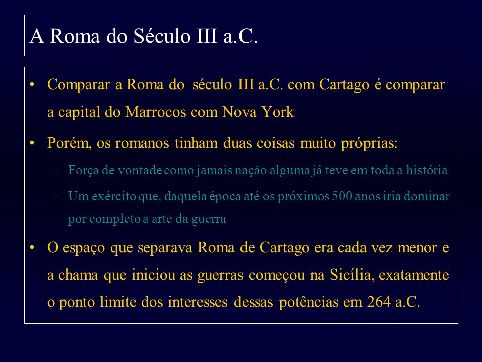 A Roma do Século III a.C. Comparar a Roma do século III a.C. com Cartago é comparar a capital do Marrocos com Nova York.