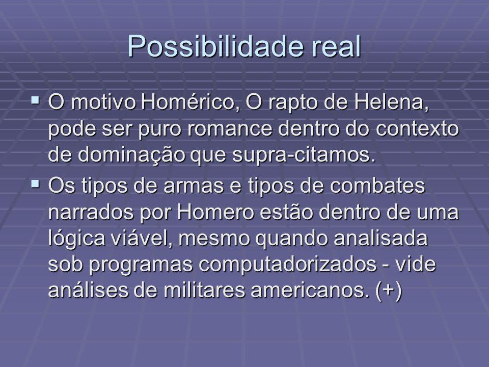 Possibilidade real O motivo Homérico, O rapto de Helena, pode ser puro romance dentro do contexto de dominação que supra-citamos.