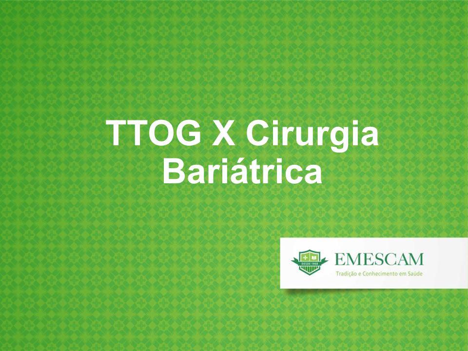 TTOG X Cirurgia Bariátrica