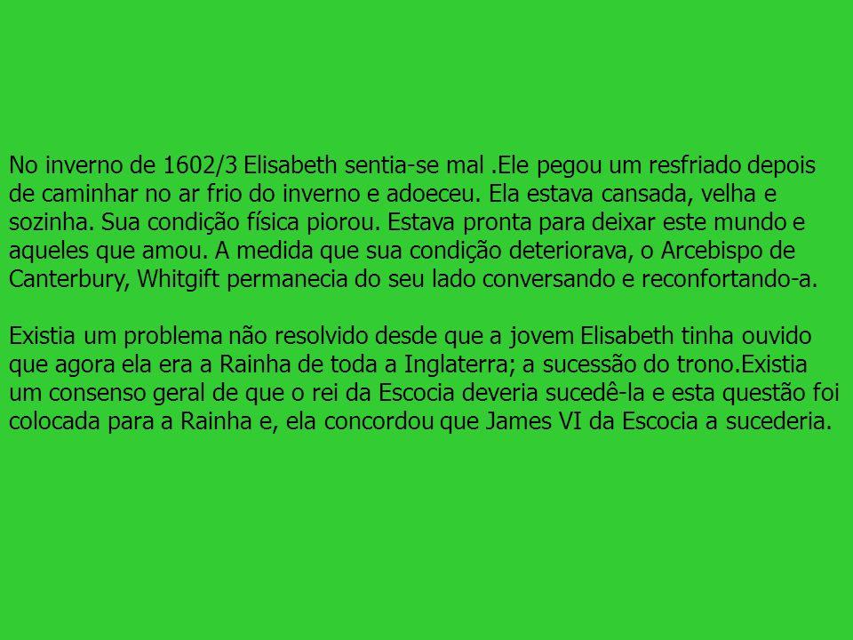 No inverno de 1602/3 Elisabeth sentia-se mal