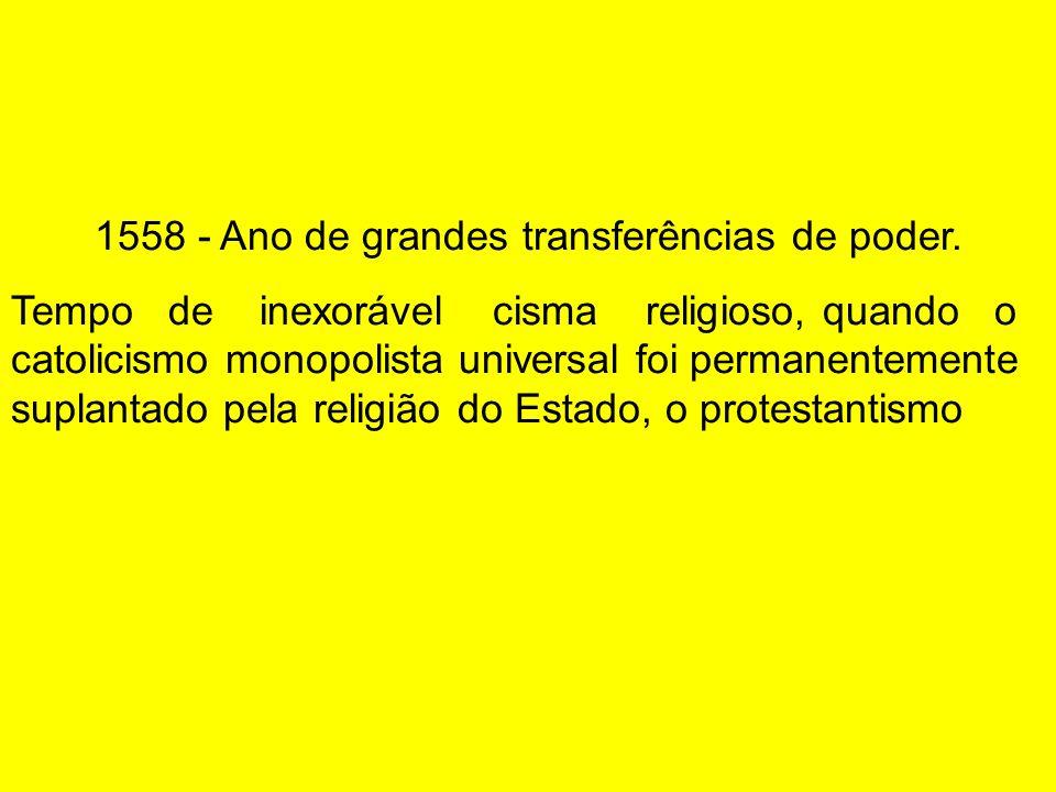 1558 - Ano de grandes transferências de poder.