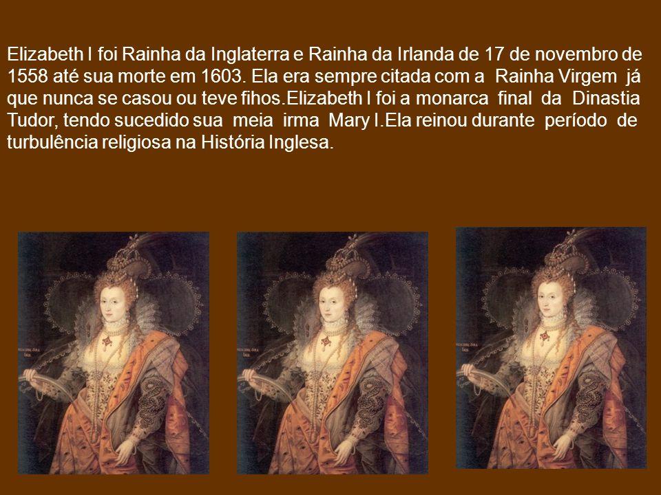 Elizabeth I foi Rainha da Inglaterra e Rainha da Irlanda de 17 de novembro de 1558 até sua morte em 1603.