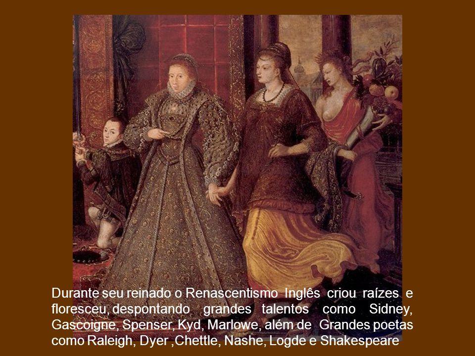 Durante seu reinado o Renascentismo Inglês criou raízes e floresceu, despontando grandes talentos como Sidney, Gascoigne, Spenser, Kyd, Marlowe, além de Grandes poetas como Raleigh, Dyer ,Chettle, Nashe, Logde e Shakespeare