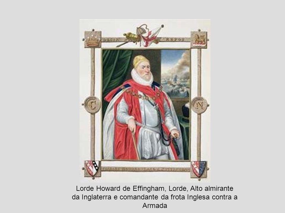 Lorde Howard de Effingham, Lorde, Alto almirante da Inglaterra e comandante da frota Inglesa contra a Armada