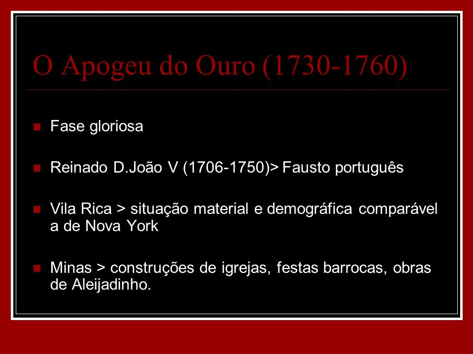 O Apogeu do Ouro (1730-1760) Fase gloriosa