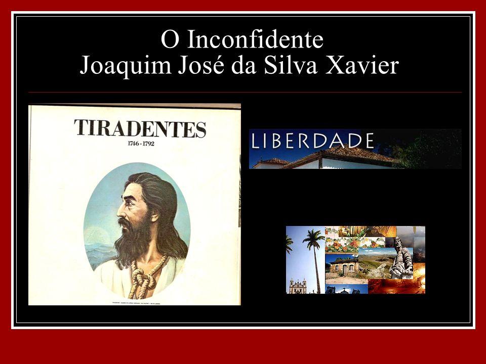 O Inconfidente Joaquim José da Silva Xavier