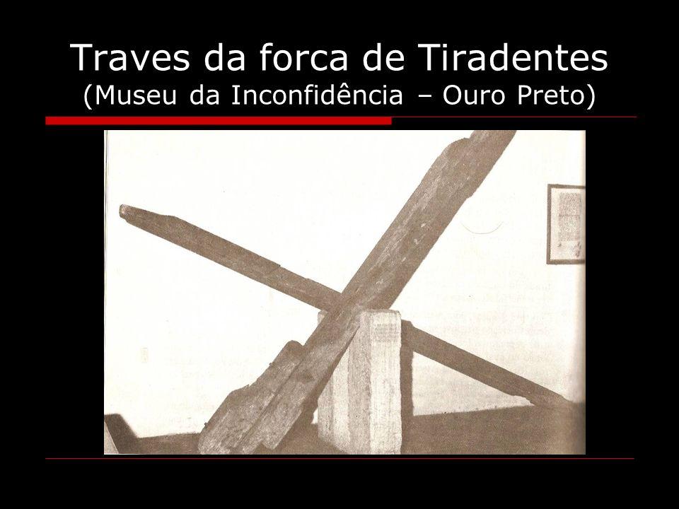 Traves da forca de Tiradentes (Museu da Inconfidência – Ouro Preto)