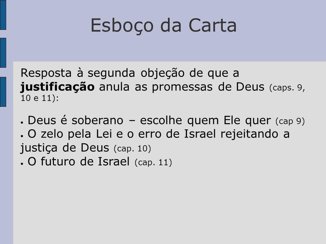 Esboço da CartaResposta à segunda objeção de que a justificação anula as promessas de Deus (caps. 9, 10 e 11):
