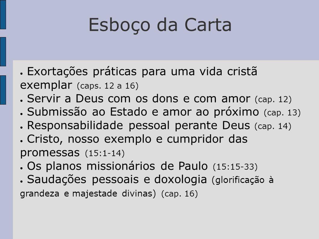 Esboço da CartaExortações práticas para uma vida cristã exemplar (caps. 12 a 16) Servir a Deus com os dons e com amor (cap. 12)