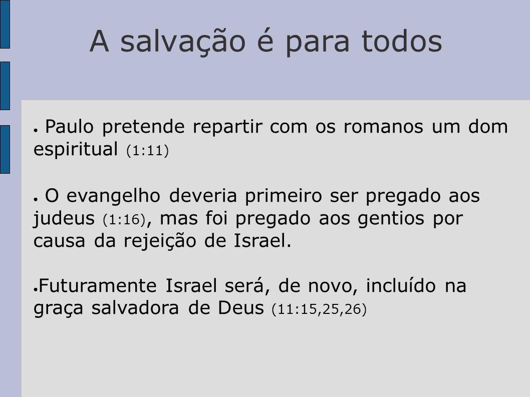 A salvação é para todos Paulo pretende repartir com os romanos um dom espiritual (1:11)