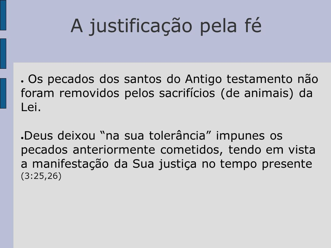 A justificação pela fé Os pecados dos santos do Antigo testamento não foram removidos pelos sacrifícios (de animais) da Lei.