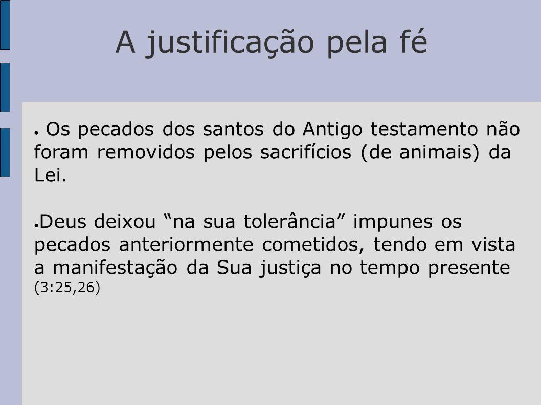 A justificação pela féOs pecados dos santos do Antigo testamento não foram removidos pelos sacrifícios (de animais) da Lei.