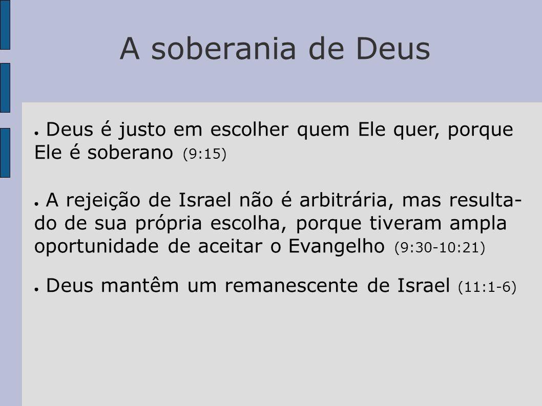 A soberania de Deus Deus é justo em escolher quem Ele quer, porque Ele é soberano (9:15)