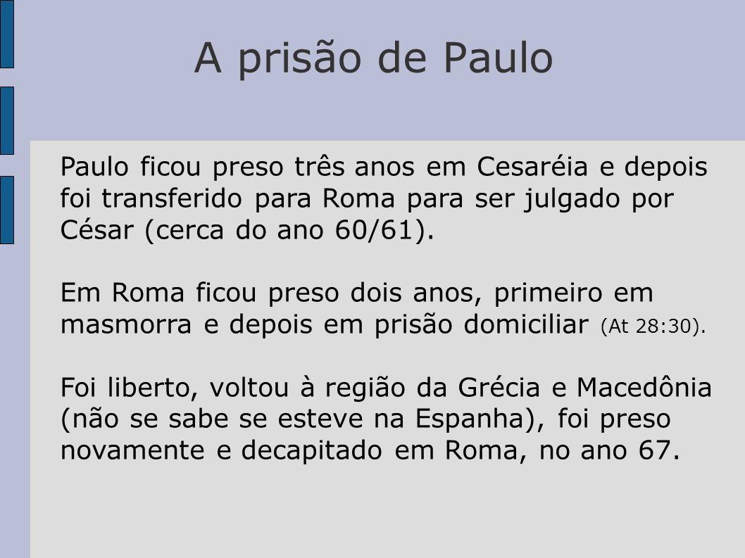 A prisão de Paulo Paulo ficou preso três anos em Cesaréia e depois foi transferido para Roma para ser julgado por César (cerca do ano 60/61).