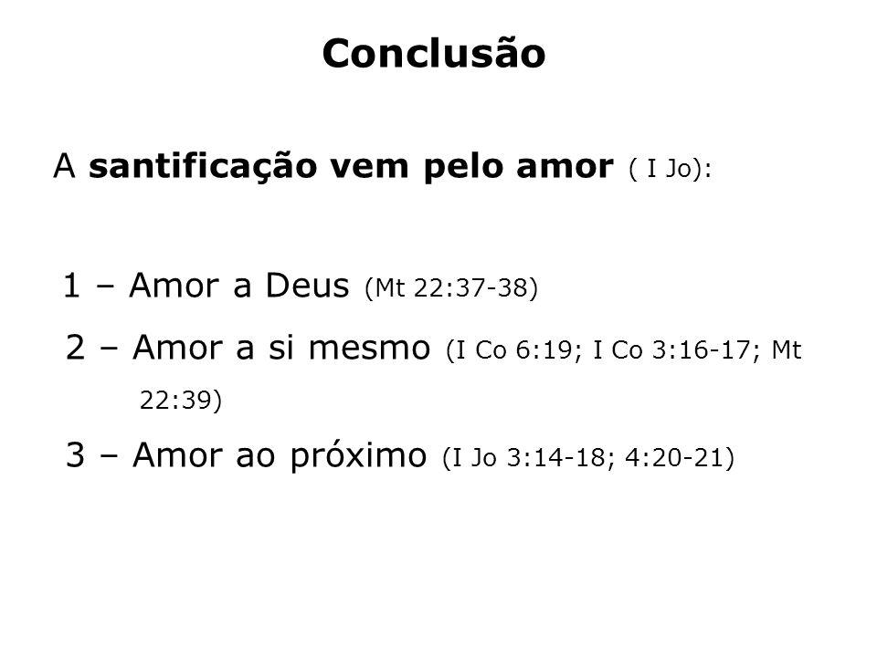 Conclusão A santificação vem pelo amor ( I Jo):