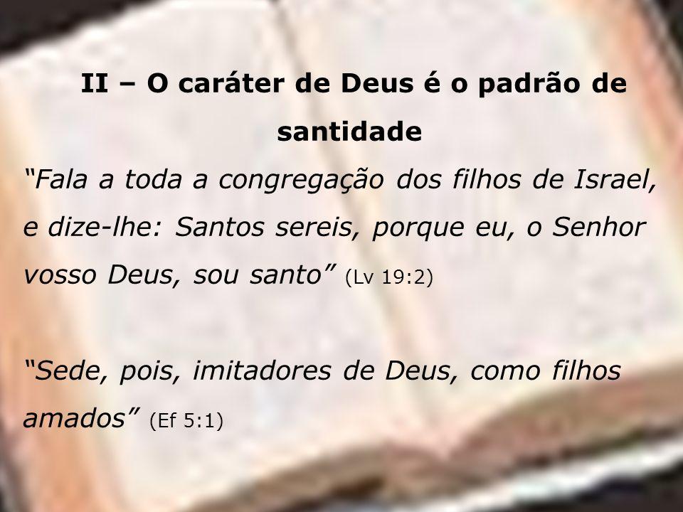 II – O caráter de Deus é o padrão de santidade